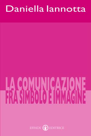 Copertina del libro La comunicazione fra simbolo e immagine