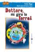 Copertina del libro Dottore, mi gira la Terra!