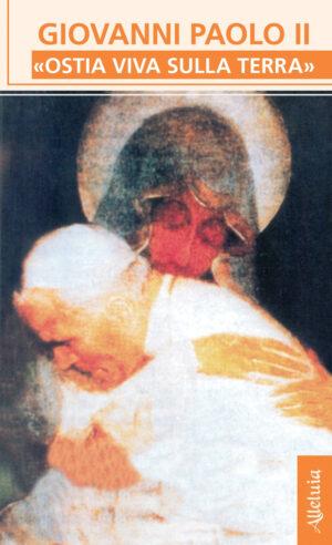 Copertina del libro Giovanni Paolo II «ostia viva sulla terra»