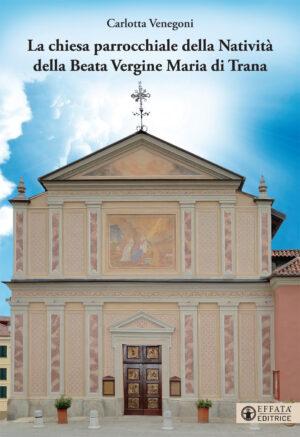 Copertina del libro La chiesa parrocchiale della Natività della Beata Vergine Maria di Trana