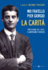 Copertina del libro Mio fratello Pier Giorgio. La carità