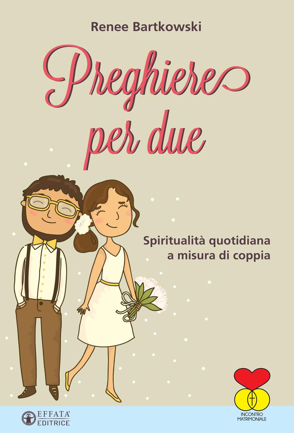 Anniversario Matrimonio Preghiere.Libro Preghiere Per Due Di Renee Bartkowski Effata Editrice